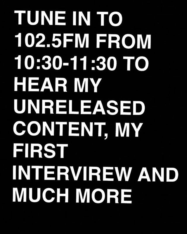 Aye tune into 102.5 FM TODAY from 10:30am-11:30am. This will be my first on air radio interview. Two songs off my unreleased EP will be played also. Get hyped.