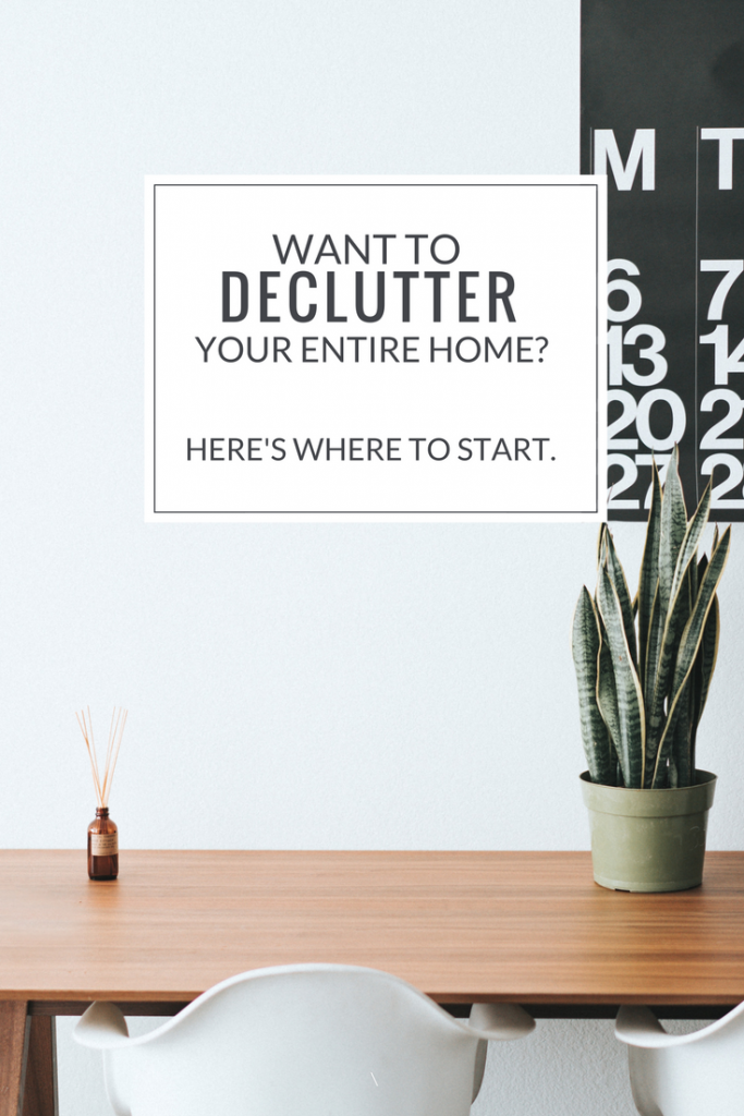 Want to declutter your entire home? Here's where to start.
