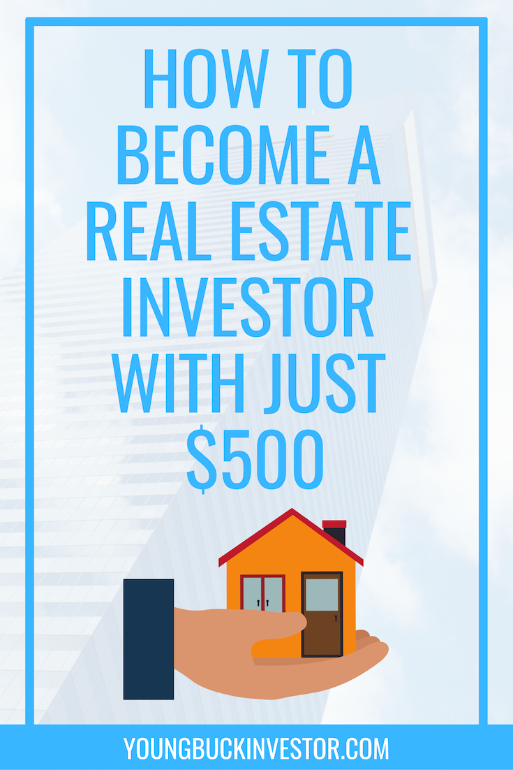 How to Become a Real Estate Investor with Just $500 — Young Buck