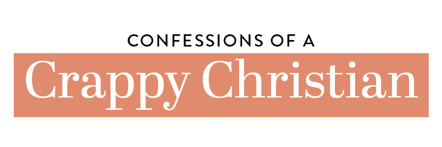 Confessions of a Crappy Christian