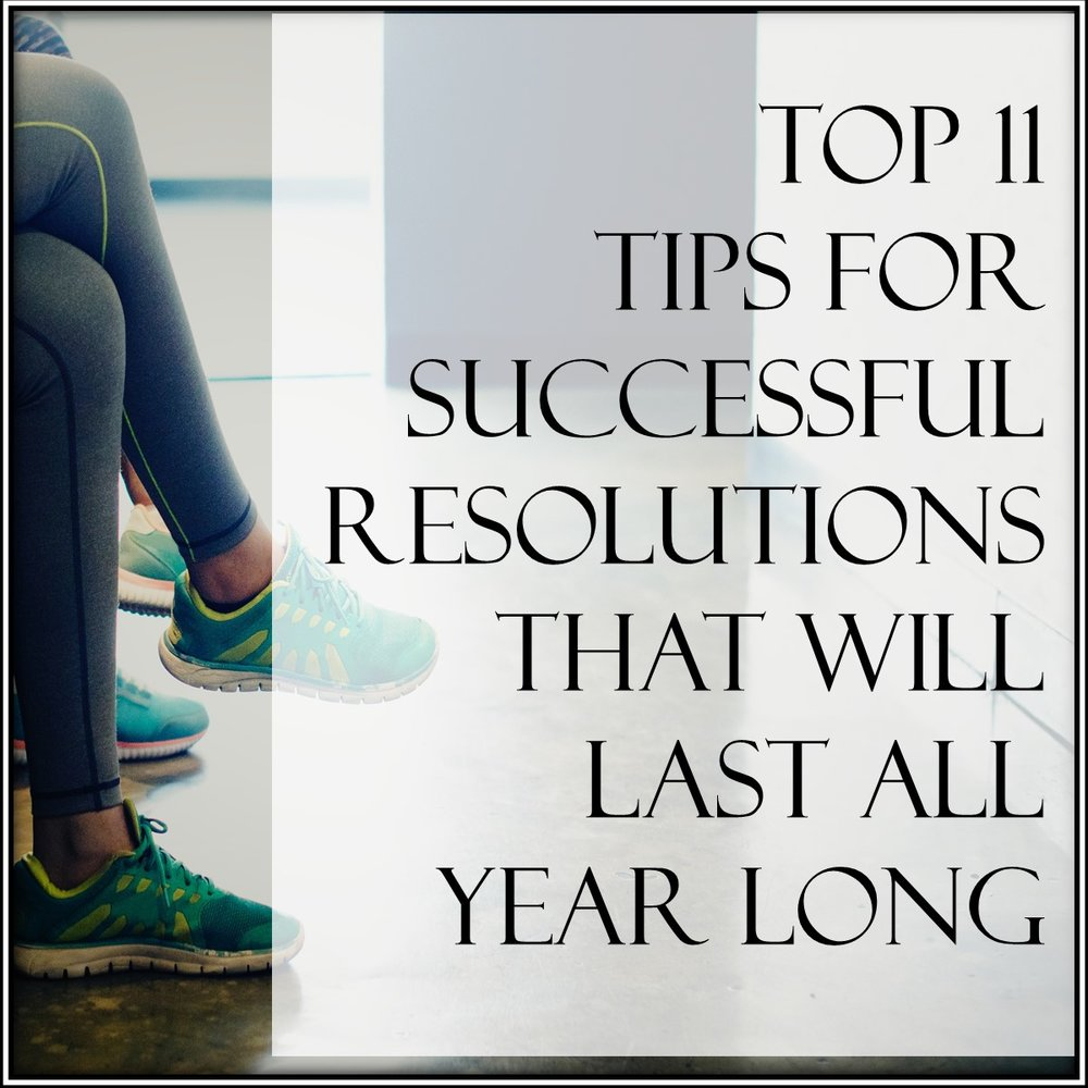 Top 11 tips for successful resolution that will last all year long. Happy New Year!