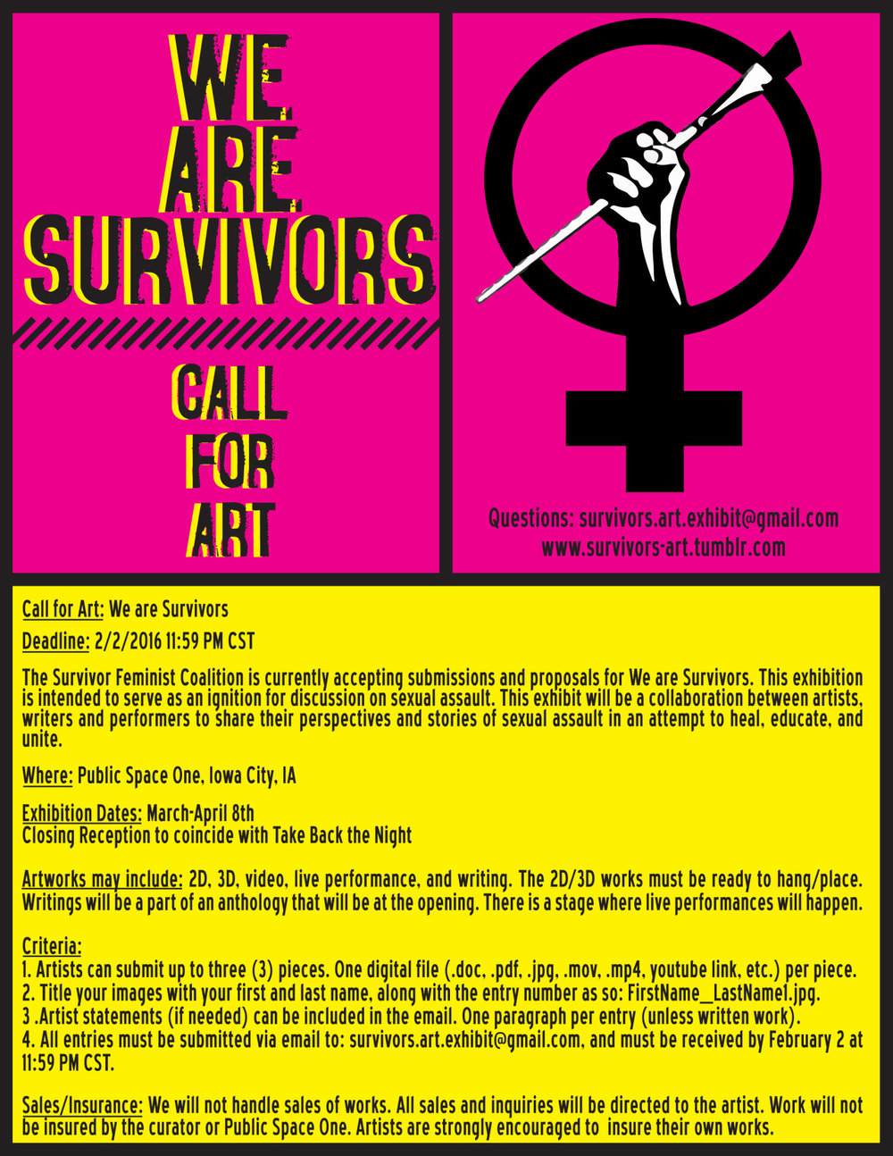 survivors-art :     Prospectus for the show We are Survivors– Apply! Apply! Apply!      The Feminist Coalition is currently seeking art/performance/writing for the exhibit We are Survivors! This exhibition is an ignition for discussion on sexual assault. We are Survivors will be a collaboration between artists, writers and performers to share their perspectives and stories of sexual assault in an attempt to heal, educate, and unite.  The show will be at Public Space One in Iowa City in March.