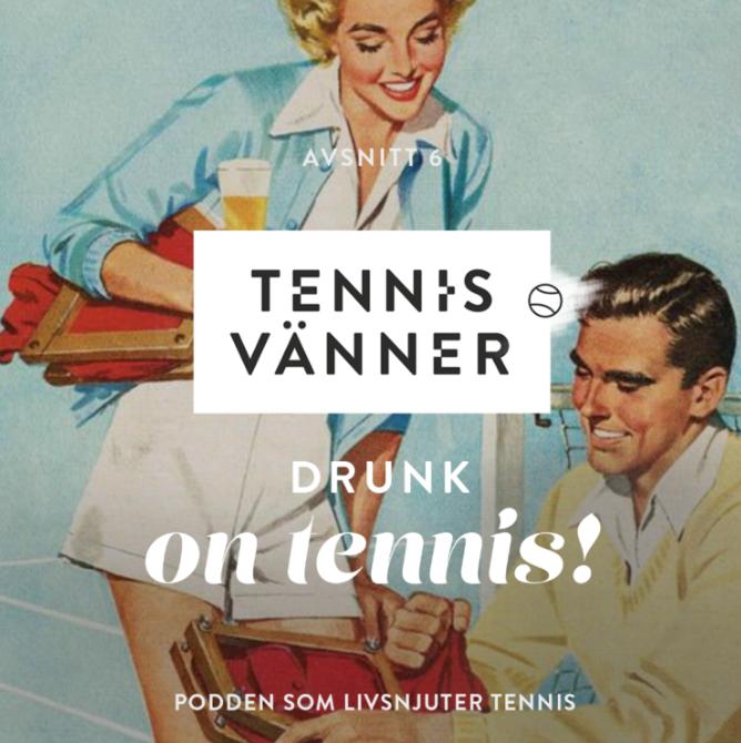 Avsnitt 6. Drunk on tennis - Tryck Play/Listen in browser på ljudfilen nedan