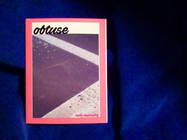 Obtuse  Poem and photo by Helen Hajnoczky Made by Helen Hajnoczky and Julya Hajnoczky Staple binding, pearl print photo cover, 5 pages of poetry October, 2018