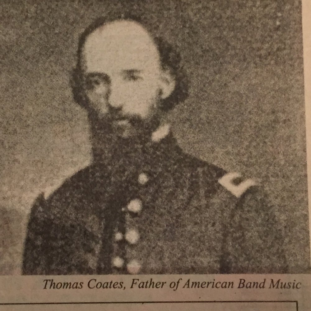 Thomas Coates - Father of American Band Music and conductor of regimental band in Civil War