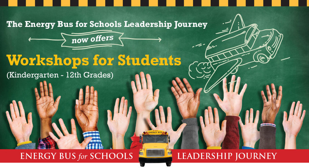 The Energy Bus for Schools Leadership Journey now offers Workshops for Students (Kindergarten - 12th Grades)