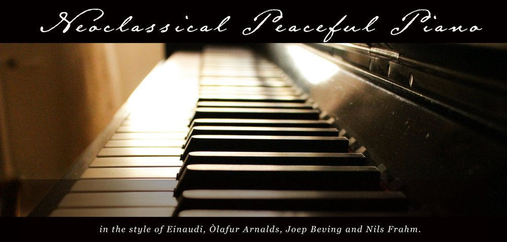 Neoclassical Peaceful Piano, in the style of Einaudi, Òlafur Arnalds, Joep Beving and Nils Frahm.