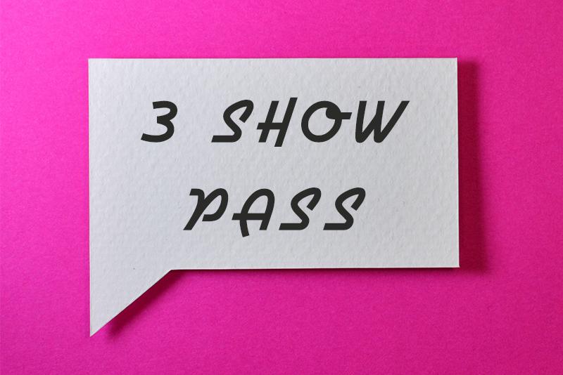3 SHOW PASS - $59 -