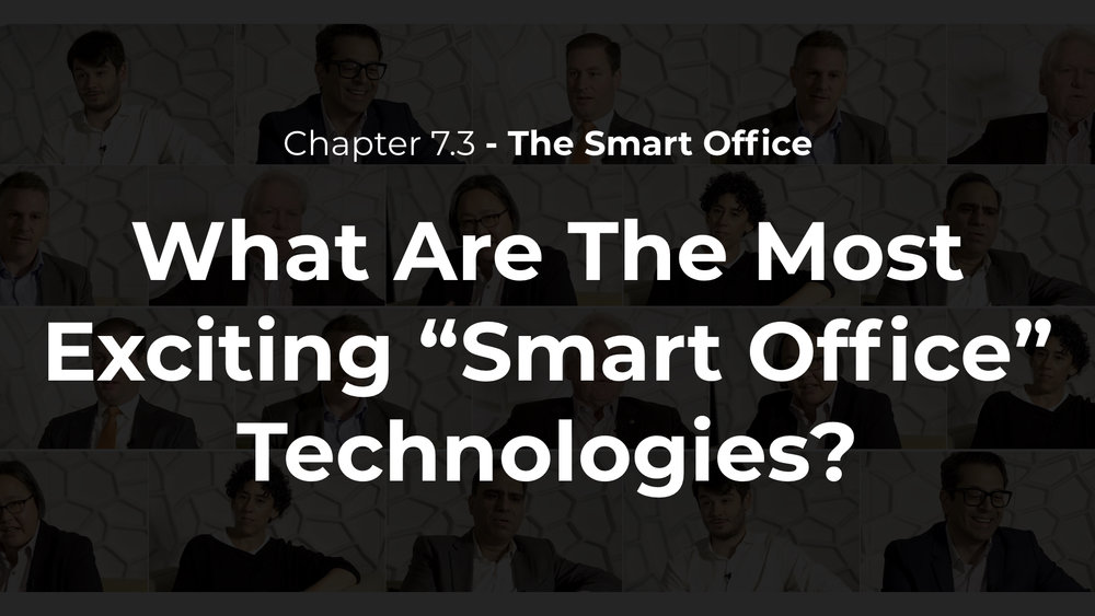 "7.3 - What Are The Most Exciting ""Smart Office"" Technologies?"