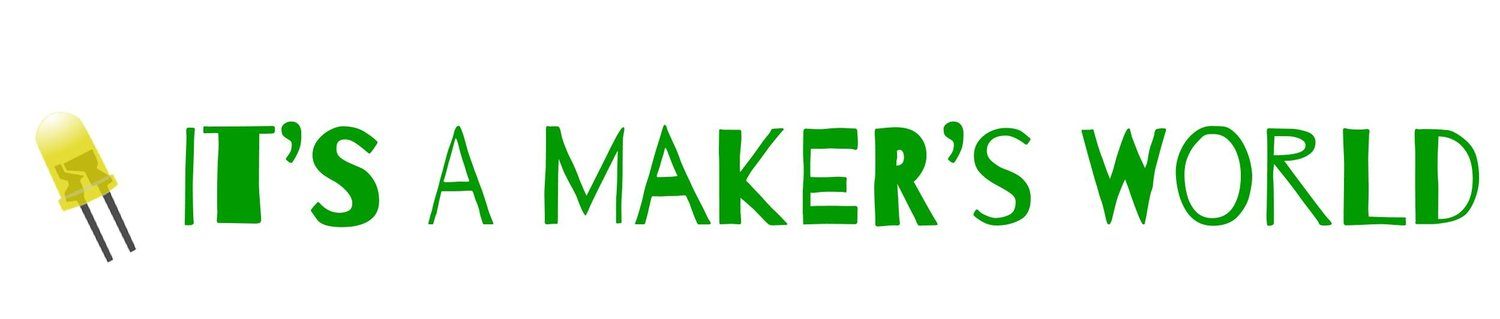 It's a Maker's World