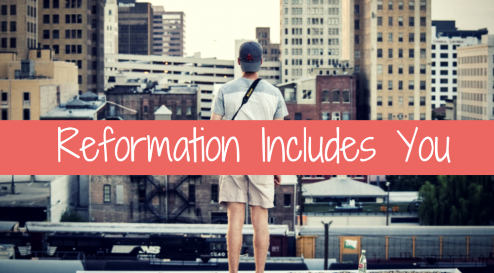 Reformation Includes You