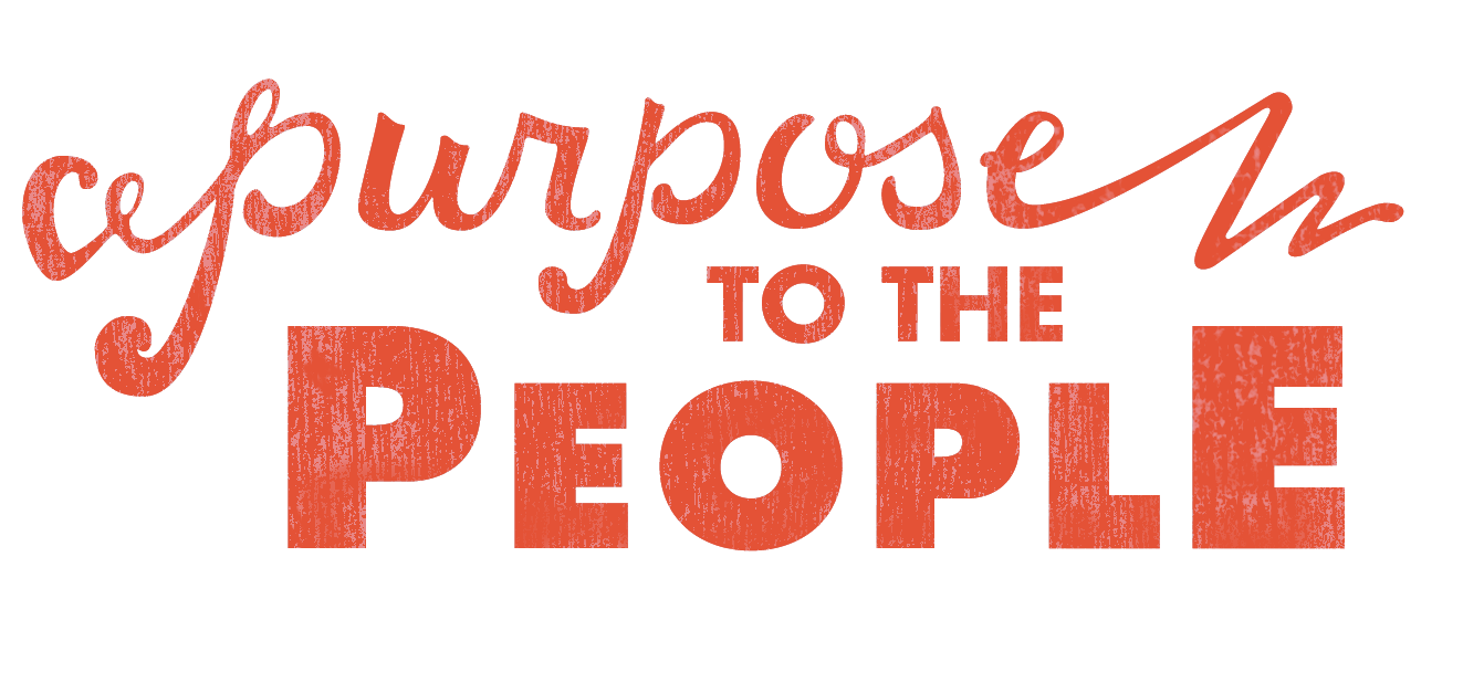 Purpose to The People