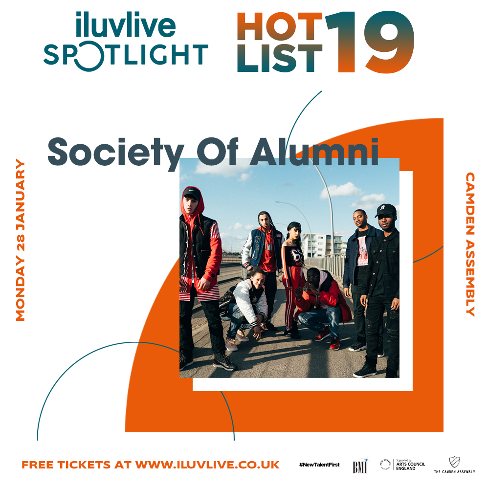 Society Of Alumni   Society Of Alumni is a 10 piece creative collective from South London. SOA speak for a generation of young people that seek to become the change that they want to see. In a time where moments are fleeting, SOA live the stories they speak about in their music. Formed in 2012, the collective use charged flows and thumping beats to express their individuality and personality. A group of young people motivated by life, using their struggles to fuel their dreams. Their dedication, love for music and creativity formed Society Of Alumni: Mula, iSEE, Jaspo Beats, Flewid, Mak, Vels, Bad Jay, Devante and DJ Amari  Instagram:    @societyofalumni