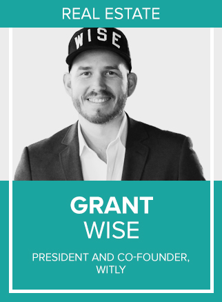 "- Grant Wise is a serial entrepreneur. The President and Co-Founder of Witly, a Marketing Intelligence Software for Real Estate agents. Grant is known to be a maverick leader and an innovative marketing strategist unafraid to lead companies in new directions.Grant's story is one of education, truth, and perseverance. He's helped more than 60,000 companies, entrepreneurs, and business owners actualize their dreams through hands-on learning. Grant has been described as irreverent, artful, and dramatic with a strong entrepreneurial spirit constantly striving for RESULTS in his clients' businesses.Grant lives by this one quote; ""I'M NOT TRYING TO BE THE MOST SUCCESSFUL. I'M WORKING TO BE THE MOST VALUABLE."""
