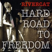 "HARD ROAD TO FREEDOM, the 10th release by RIVERCAT, looks at the frustration with politics, the media & relationships in a modern American world. The album was recorded in NYC and produced by Dan Grigsby who has worked with such legendary musicians as Keith Richards, Joe Cocker, Kool & The Gang and James Brown. It features guest spots with musicians from the Garland Jeffreys band on the cover of the 1977 hit ""Wild in the Streets"".   Genre:  Alternative Rock, Blues Americana   Release Date:  2016  © Copyright - RIVERCAT Records"