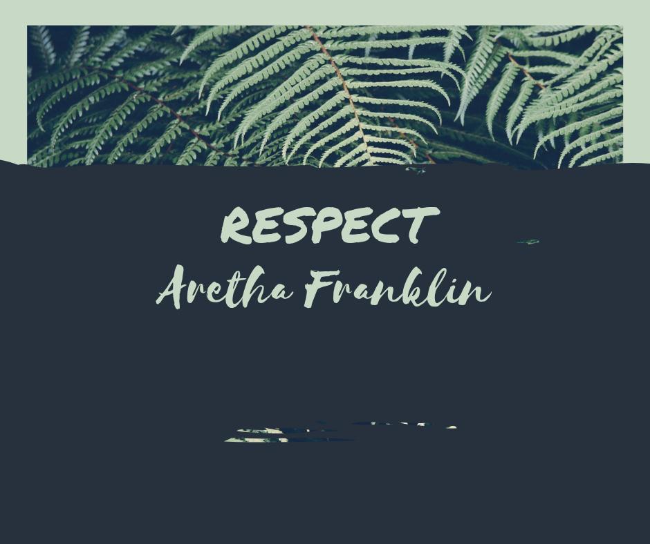 RESPECT - Aretha Franklin