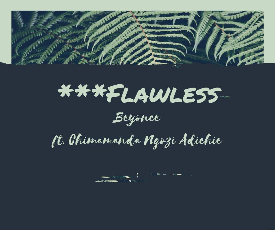 ***Flawless - Beyonce ft. Chimamanda Ngozi Adichie