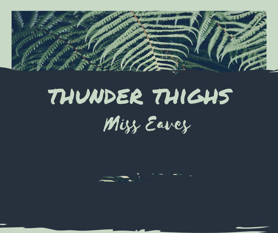 Thunder Thighs - Miss Eaves