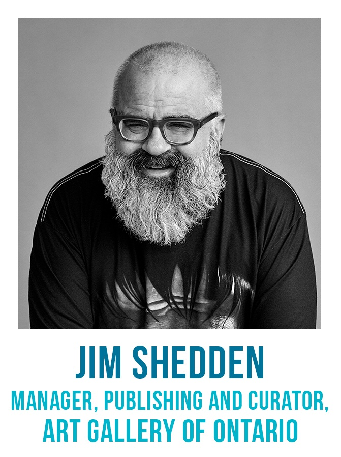 Jim Shedden is the Manager of Publishing at the Art Gallery of Ontario, where he also occasionally curates film-related exhibitions. In the 1990s, Shedden worked at the AGO as a film curator and performing arts programmer, before leaving for a 12 year stint at Bruce Mau Design. Shedden, who directed films on Michael Snow and Stan Brakhage, recently completed a feature documentary, I Drink (co-directed by Peter McAuley). He has written extensively on music, film, video, art, and design. Shedden has been involved in the artist-run scene in Toronto since the late 1980s.