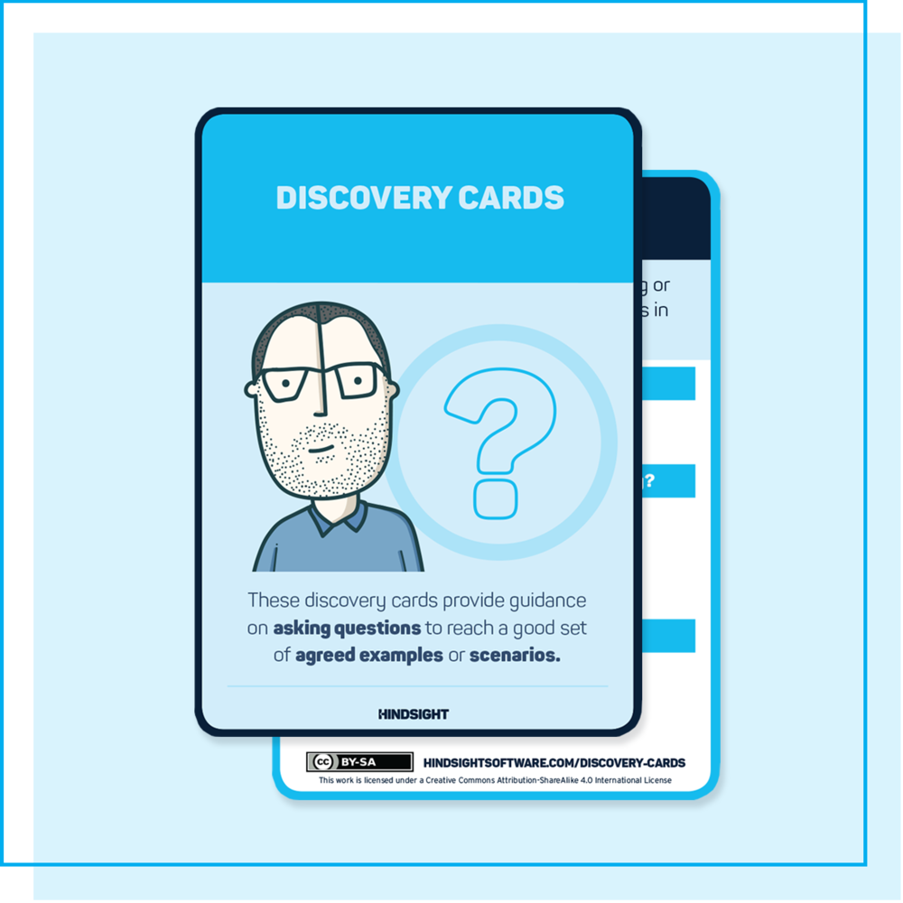 Discovery cards - Created to guide the team to ask the right questions, discover scenarios and reach shared understanding.