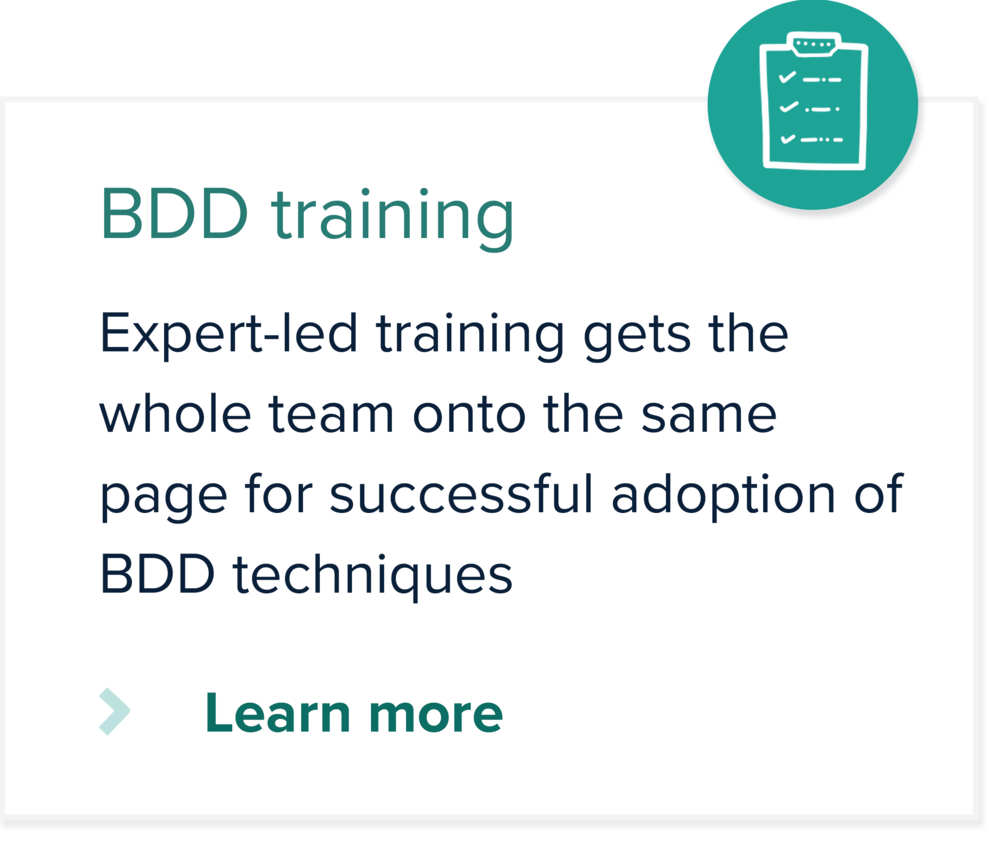 Expert-led training gets the whole team onto the same page for successful adoption of BDD techniques