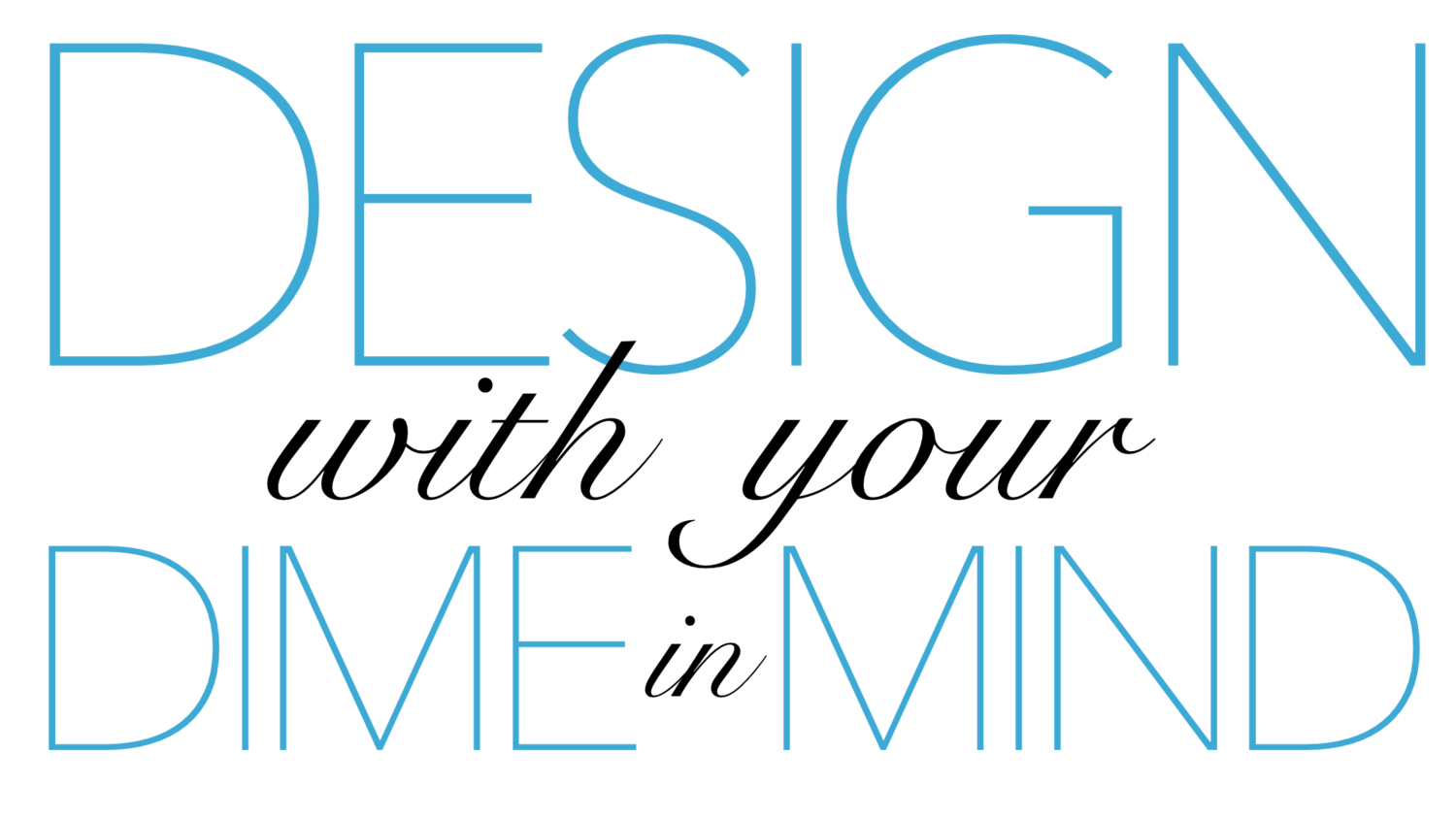 Design with Your Dime in Mind