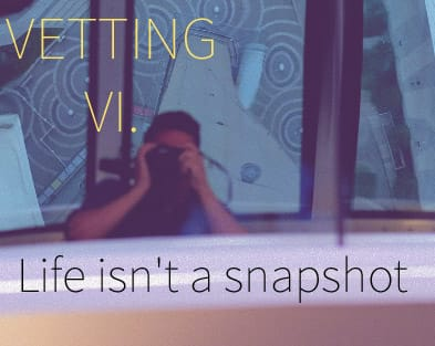 Vetting, Part VI: A camera isn't designed to snap a lifetime