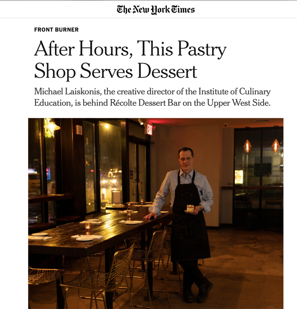 After Hours, This Pastry Shop Serves Dessert - Michael Laiskonis, the former executive pastry chef at Le Bernardin, is now the creative director of the Institute of Culinary Education, but he says he missed turning out high-end restaurant-style desserts. So starting Sunday, he will run an evening dessert bar in an Upper West Side pastry shop, Récolte. It will be open Wednesdays through Sundays, starting at 7 p.m., after the shop closes. Three courses of elegantly fashioned sweets, like a version of s'mores with smoked chocolate, marshmallow and a graham cracker; or a verrine of passion fruit and chocolate in a glass, are $23.