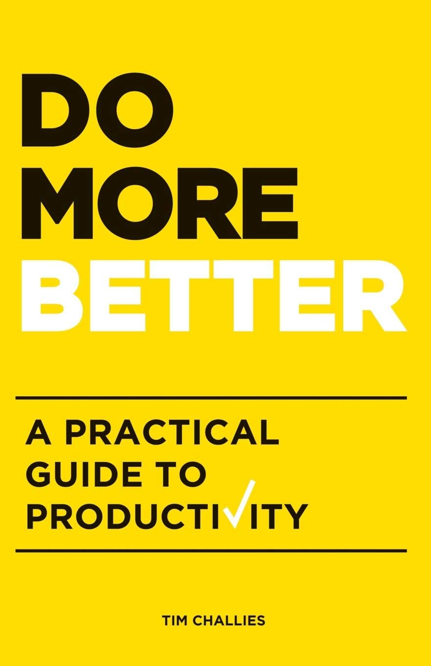 Do More Better: A Practical Guide to Productivity - by Tim Challies
