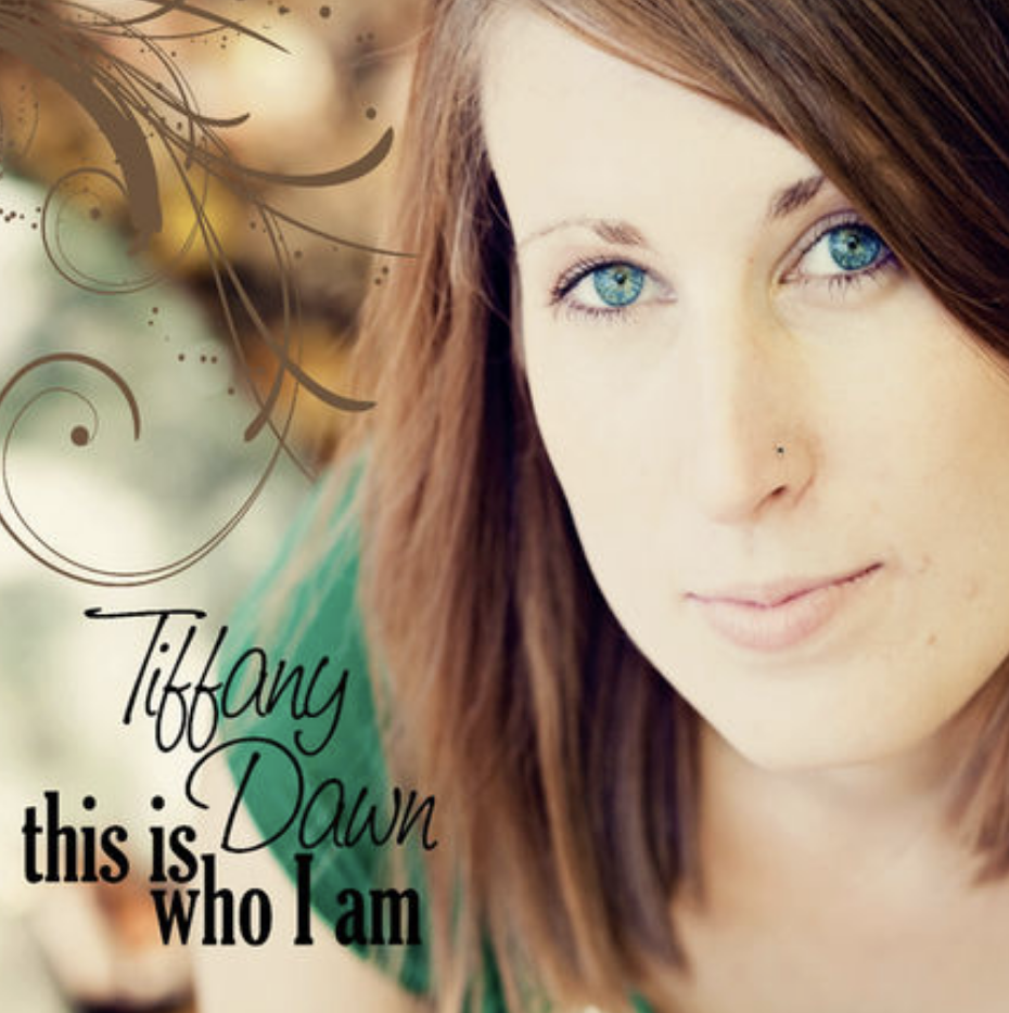 This is Who I am, Tiffany Dawn Songwriter, Producer, Vocals, Guitars