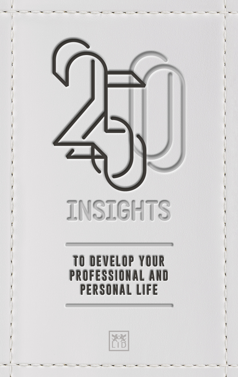 250 Insights - To Develop Your Professional and Personal Life (2018) - This book shares 250 valuable insights and key learnings from leading LID authors and contributors from around the world. Among the many topics covered are entrepreneurship, management, innovation and leadership.These have all been carefully selected to lead the reader on a journey to achieve professional and personal success. Read one insight a day as a daily source of inspiration, or read them all in one sitting to open your mind to new solutions, thoughts and ideas.