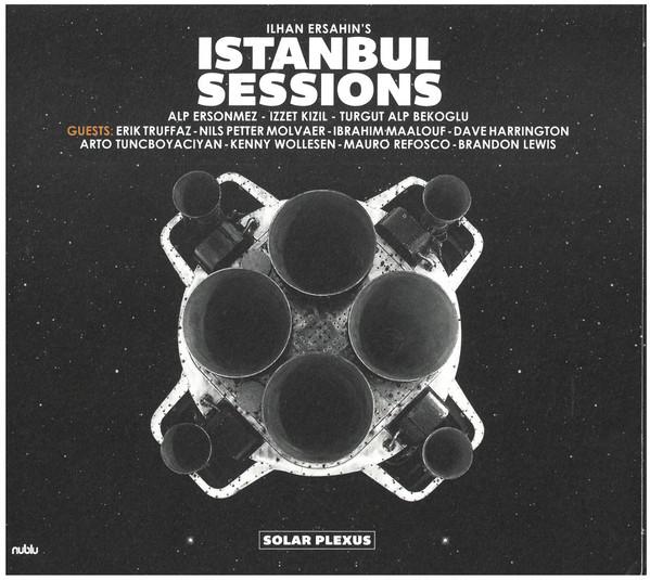 ILHAN ERSAHIN'S ISTANBUL SESSIONS - SOLAR PLEXUS (2018)    Produced & Mixed by Dave Harrington    Dave Harrington - guitars, electronics, synth, organ, pedal steel