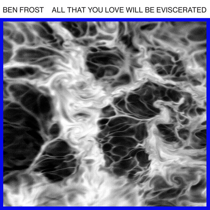 BEN FROSTALL THAT YOU LOVE WILL BE EVISCERATED - VINYL/DIGITAL