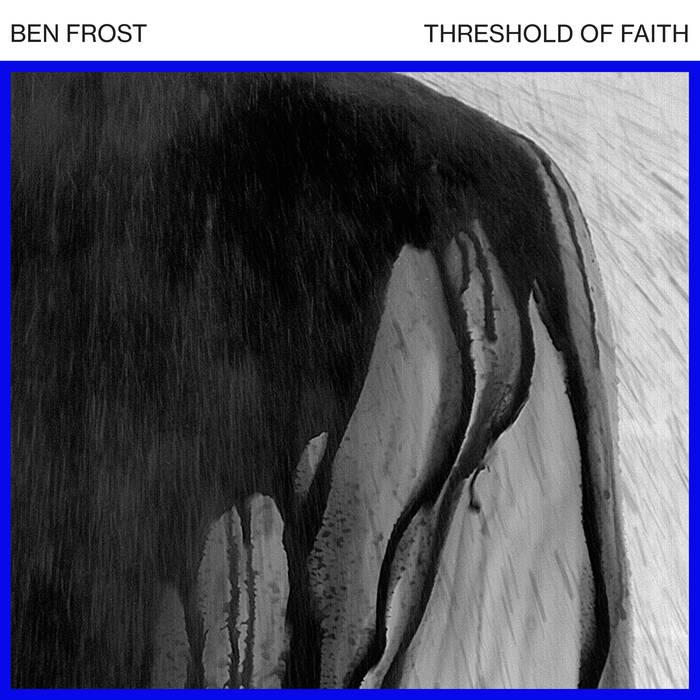 BEN FROSTTHRESHOLD OF FAITH - VINYL/DIGITAL