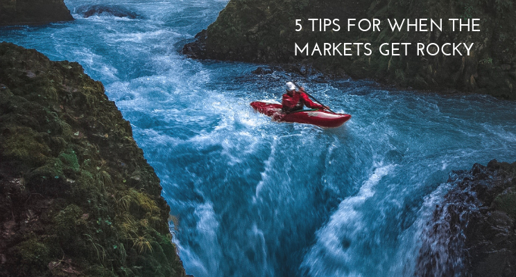5 Tips for When the Markets get Rocky