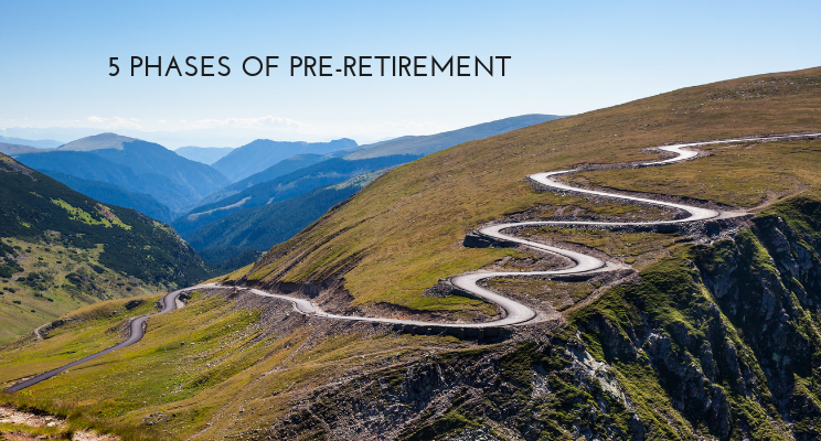 The 5 Phases of Pre-Retirement