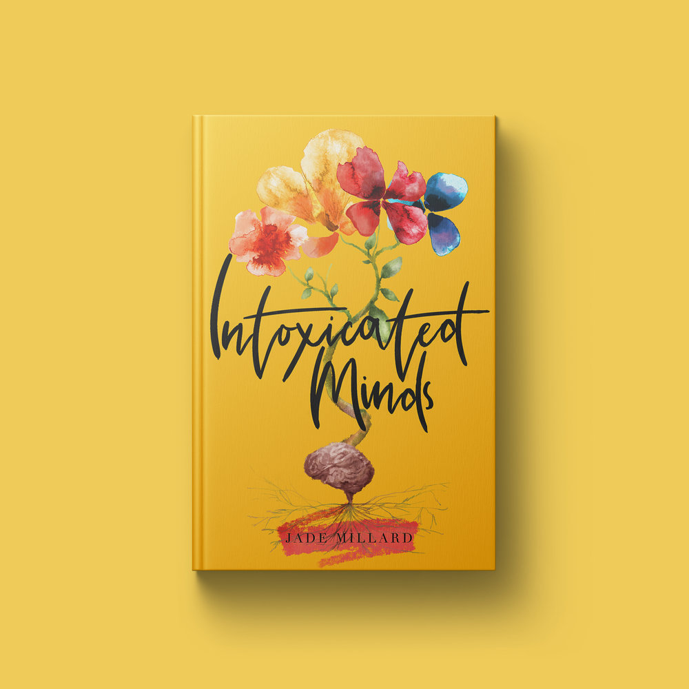 Jade Millard   Intoxicated Minds will take you through a whirlwind of emotions as Jade expresses herself in her heart pounding collection of poetry.