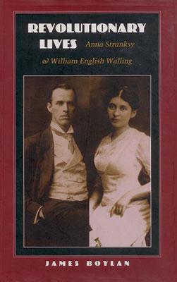 Revolutionary Lives: Anna Strunsky & William English Walling - By James Boylan, The University of Massachusetts Press, 1998