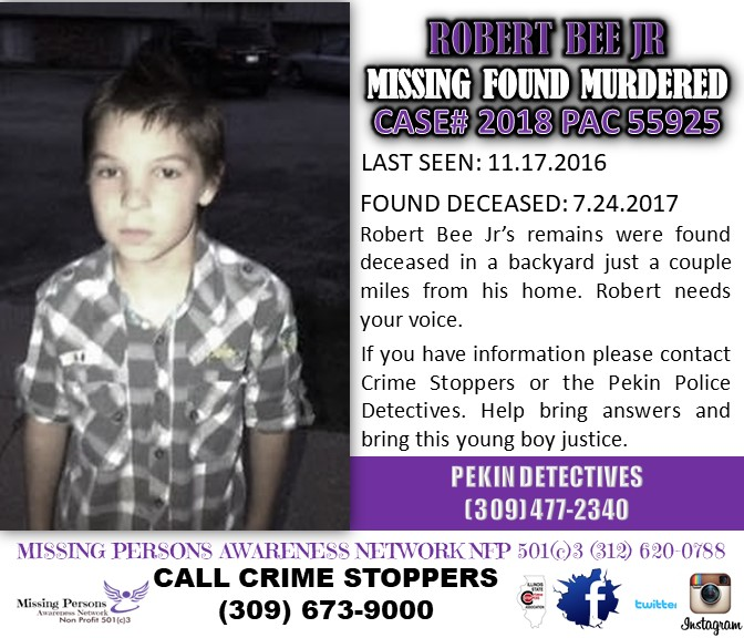ROBERT BEE JR - 11.17.16 Robert hadn't attended school, truancy officer came to the home, spoke with Lisa, Robert rode up on his bicycle, saw the truancy officer, got back on his bicycle and took off. Residence was 233 Sapp Street Pekin.11.18.16 Robert hadn't gone to school again, Truancy Officer came back to the house to issue a ticket, Lisa Bee stated he had not returned home and he had runaway. The truancy officer called Law Enforcement and a Missing Persons report was filed with the Pekin Police Department. His bicycle was laying on the front of the house lawn (which remained there till the very day Lisa Bee was evicted from the home per court order for non payment. (CONT…)