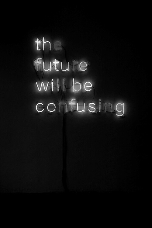 The Future Will Be Confusing Black White Neon Sign