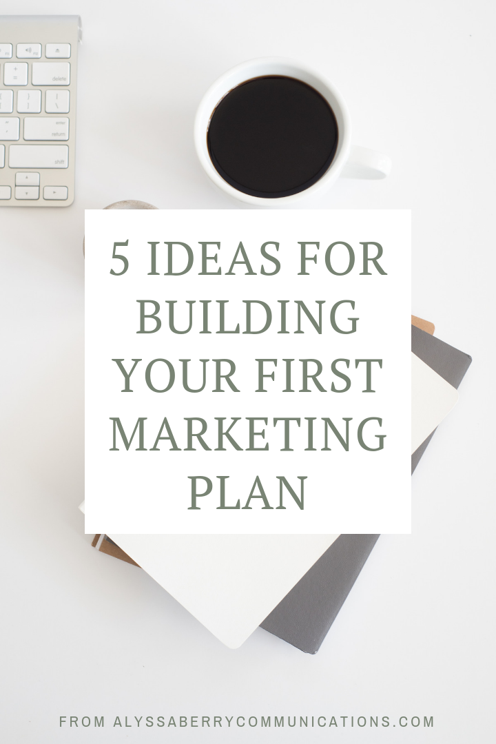 5 Ideas for Building Your First Marketing Plan