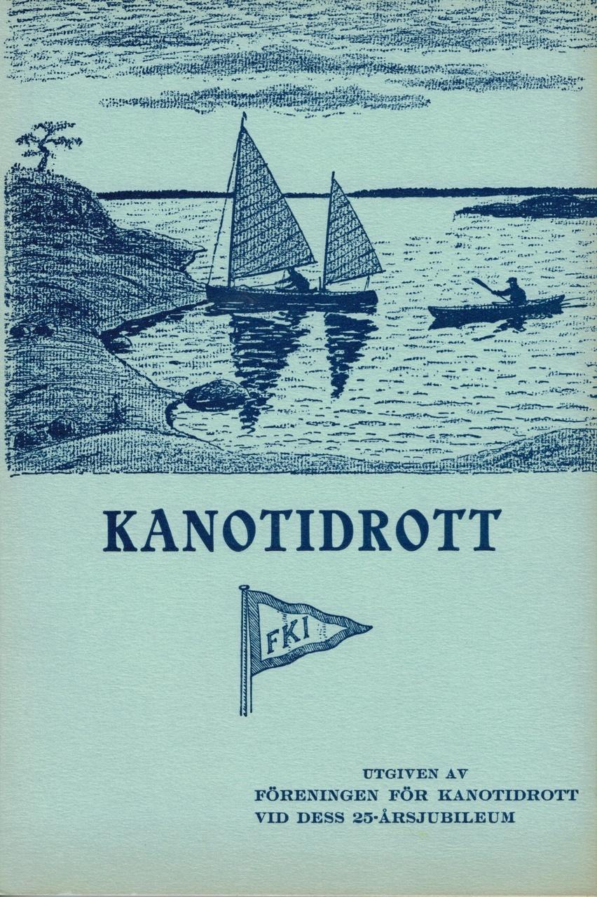 """""""Kanotidrott. Utgiven av Föreningen för Kanot-Idrott vid dess 25-årsjubileum."""""""