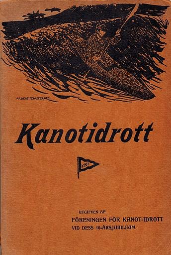 """""""Kanotidrott.  Utgifven av Föreningen för Kanot-Idrott vid dess 10-årsjubileum."""""""