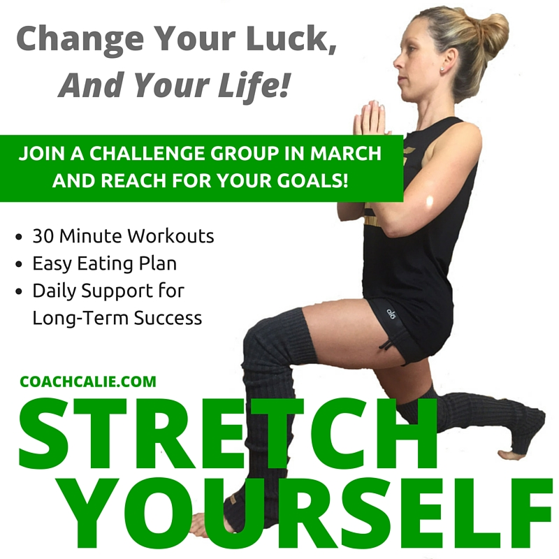 Change Your Luck, and Your Life! Coach Calie, Stretch Yourself.