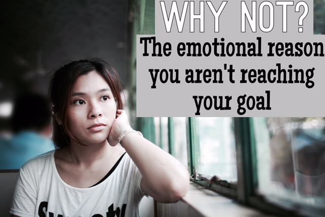 The emotional reason you aren't reaching your goal.