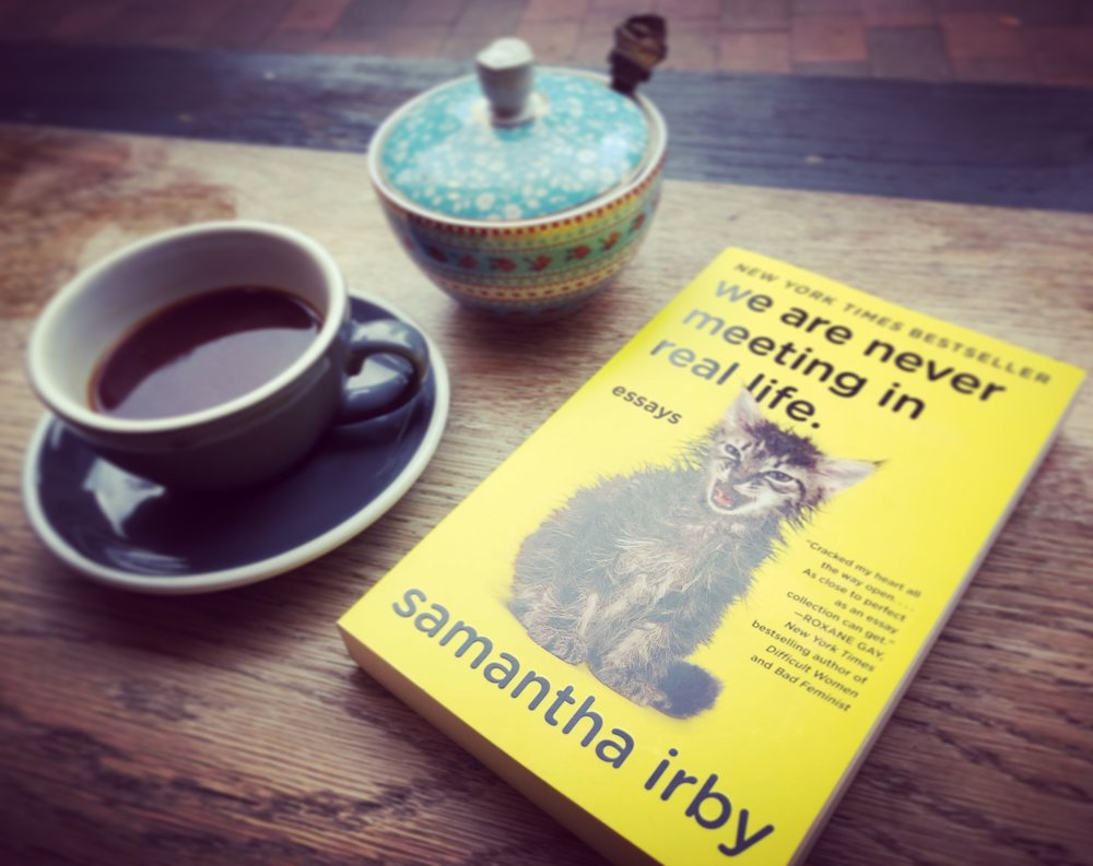 WE ARE NEVER MEETING IN REAL LIFE: SAMANTHA IRBY