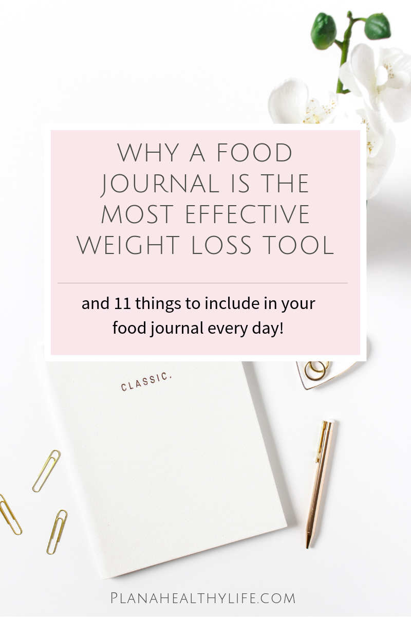 Why a food journal is the most effective weight loss tool and 11 things to write in your food journal every day.