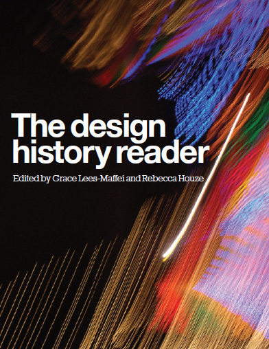 The Design History Reader - Edited by Grace Lees-Maffei and Rebecca Houze. Oxford: Berg, 2010.