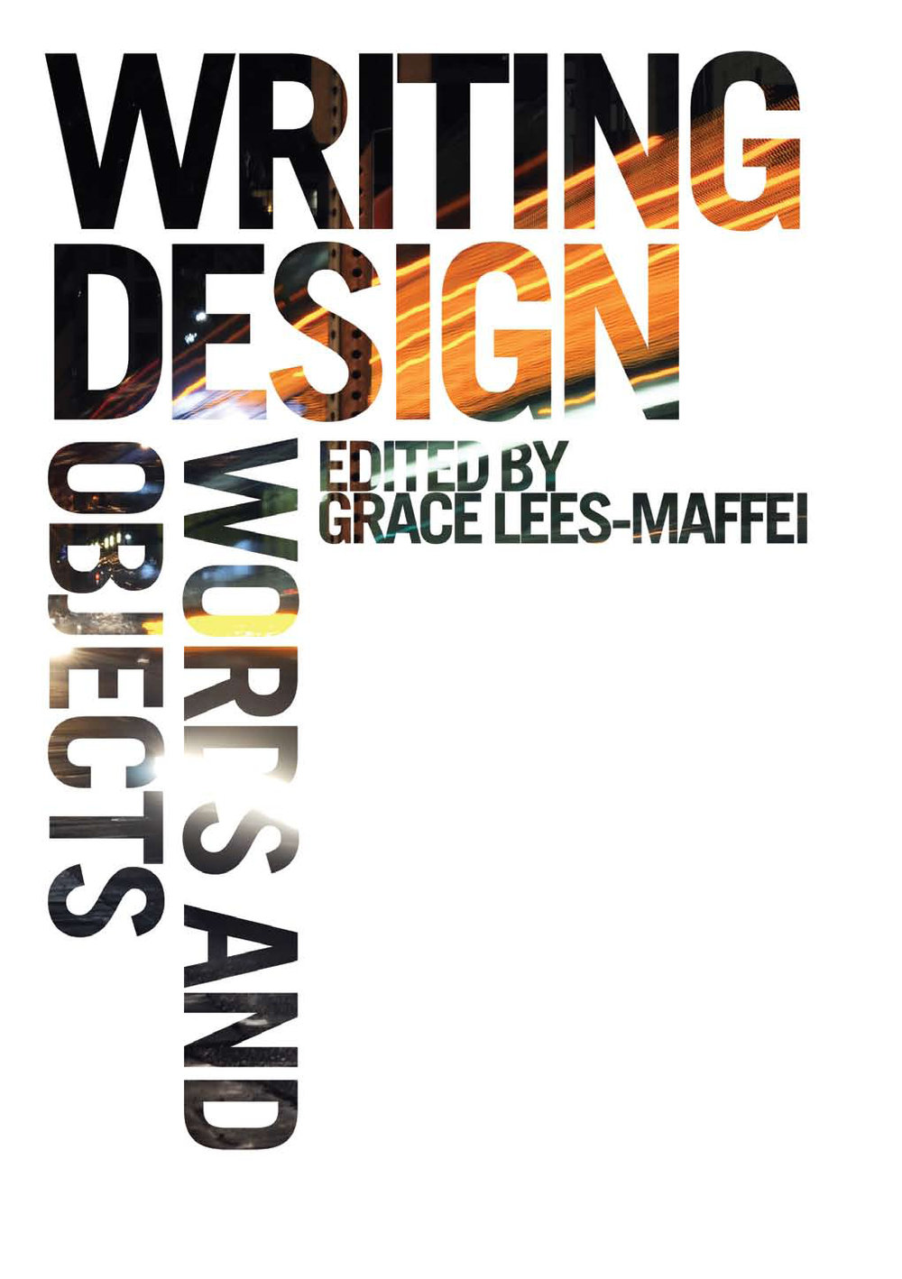 Writing Design - Words and Objects. Edited by Grace Lees-Maffei. London: Berg, 2012.