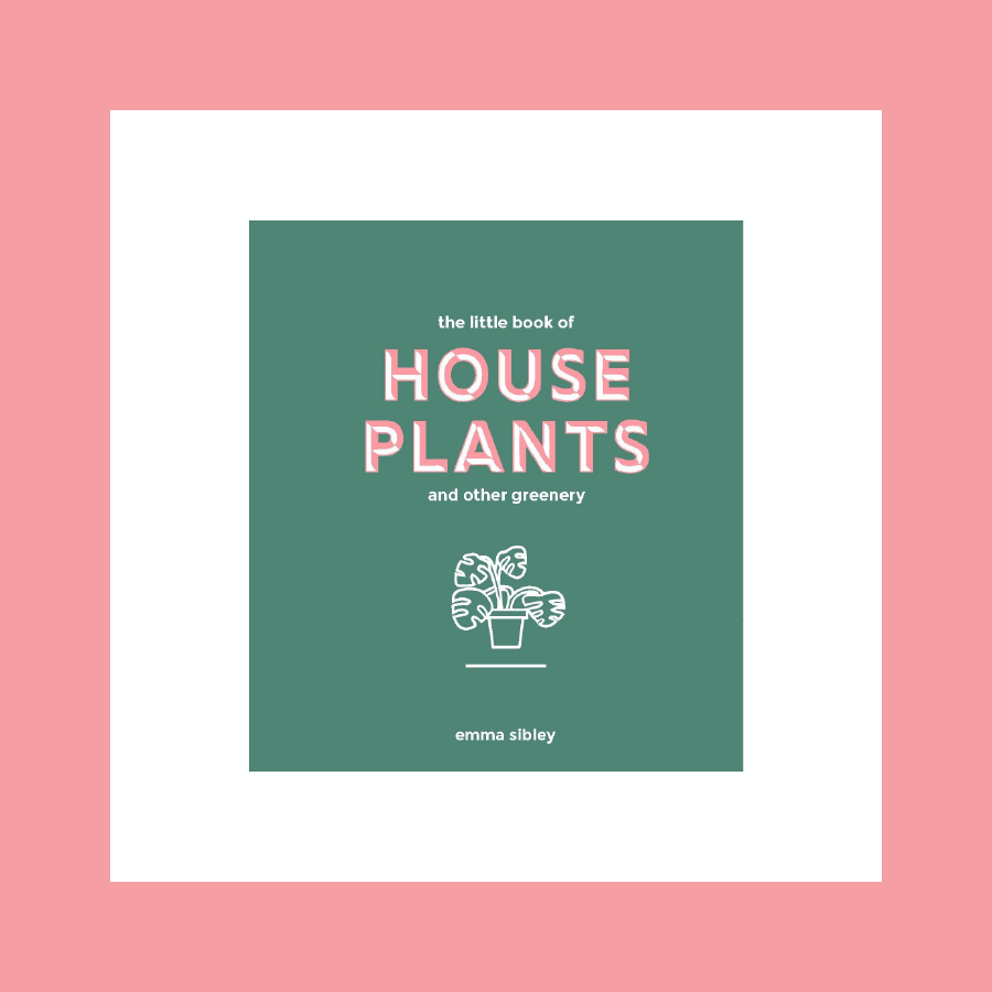 Little Book of House Plants and Other Greenery by Emma Sibley, Kin